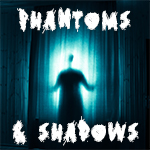 Phantoms & Shadows